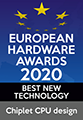 EUROPEAN HARDWARE AWARDS 2020 BEST NEW TECHNOLOGY Chiplet CPU design