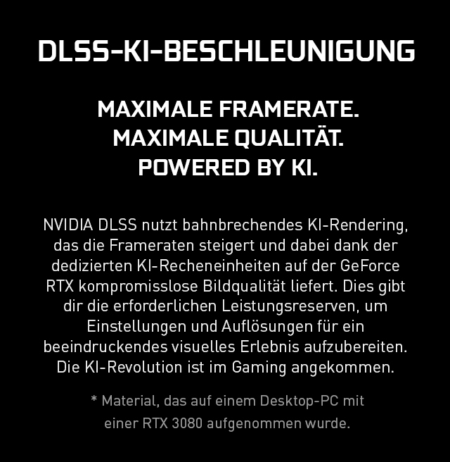 DLSS KI Beschleunigung für Maximale Framerate.